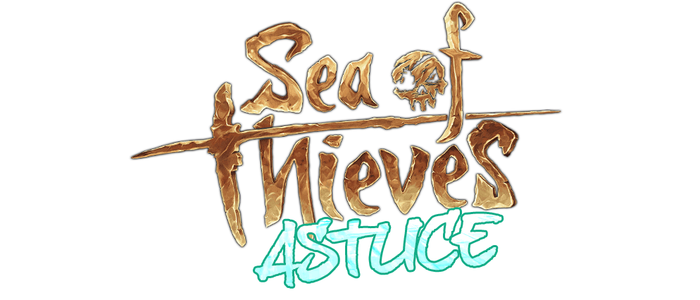 ASTUCES SEA OF THIEVES