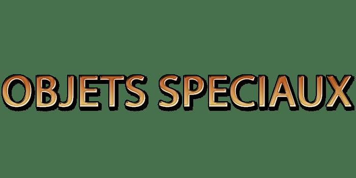 OBJETS SPECIAUX LORE